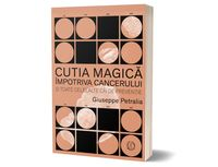 Cutia Magică împotriva cancerului și toate celelalte căi de prevenție - Giuseppe Petralia