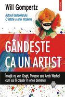 Gândeşte ca un artist. Învaţă cu van Gogh, Picasso sau Andy Warhol cum să fii creativ în orice domeniu