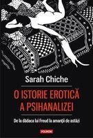 O istorie erotică a psihanalizei. De la dădaca lui Freud la amanţii de astăzi