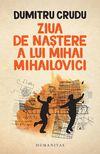 купить Ziua de naștere a lui Mihai Mihailovici - Dumitru Crudu в Кишинёве