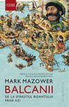 купить Balcanii. De la sfârșitul Bizanțului până azi - Mark Mazower в Кишинёве