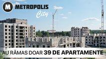 Metropolis City: Au rămas doar 39 de apartamente Ⓟ