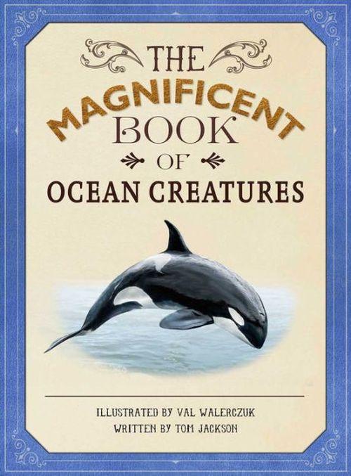 купить The Magnificent Book of Ocean Creatures - Tom Jackson в Кишинёве