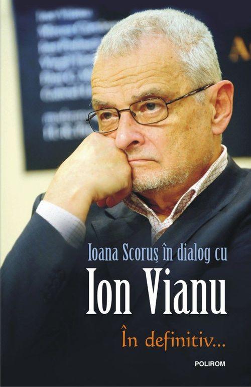 купить În definitiv..., Ioana Scoruş în dialog cu Ion Vianu в Кишинёве
