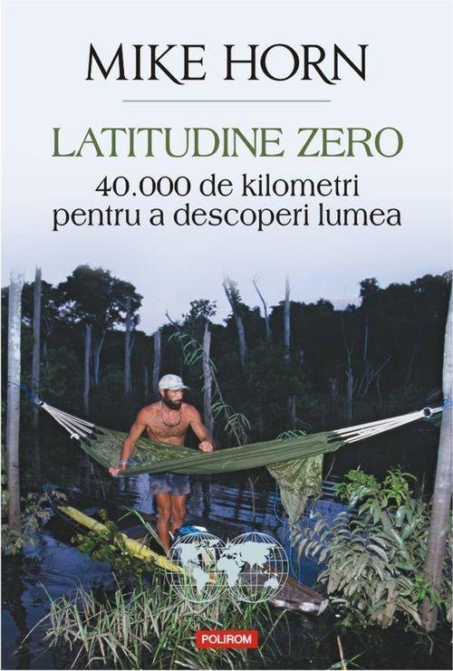 купить Latitudine zero. 40 000 de kilometri pentru a descoperi lumea в Кишинёве