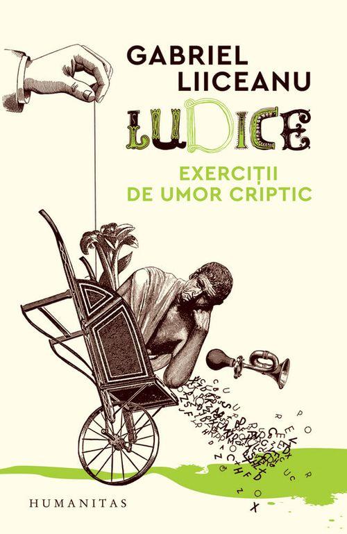 купить Ludice. Exerciții de umor criptic - Gabriel Liiceanu в Кишинёве