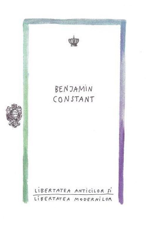 купить Libertatea anticilor si libertatea modernilor - Benjamin Constant в Кишинёве